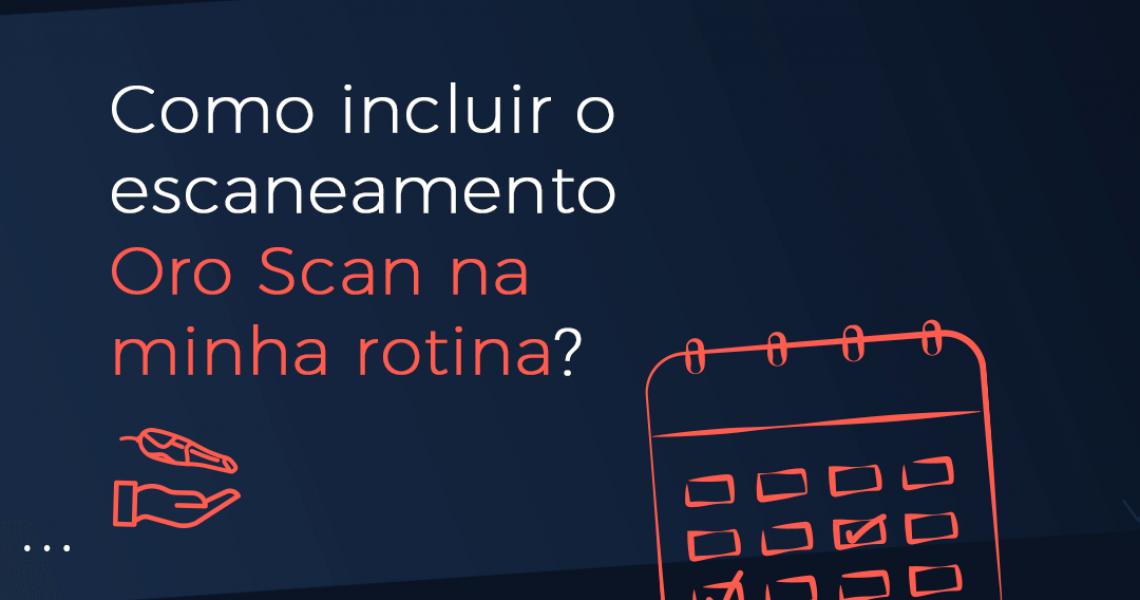 Como incluir o escaneamento scanner intraoral Oro Scan na minha rotina